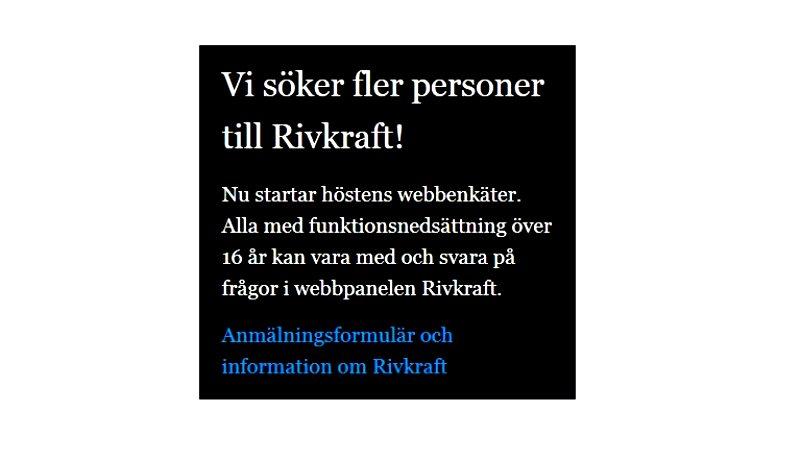 Bild med texten: Vi söker fler personer till Rivkraft!Nu startar höstens webbenkäter. Alla med funktionsnedsättning över 16 år kan vara med och svara på frågor i webbpanelen Rivkraft.